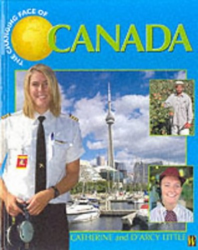 The Changing Face Of: Canada By Catherine & D'arcy Little