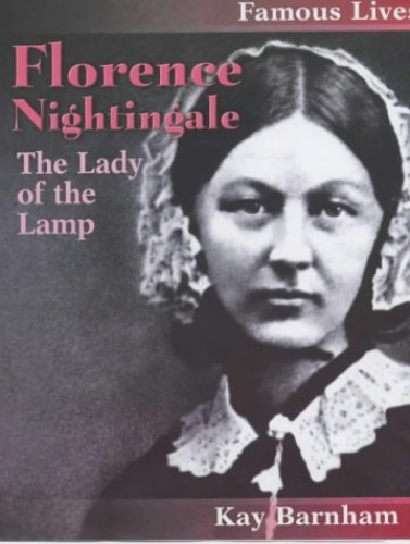 Famous Lives: Florence Nightingale By Kay Woodward