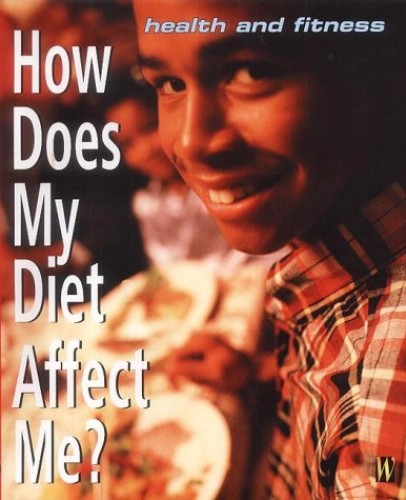 Health And Fitness: How Does My Diet Affect Me? By Patsy Westcott