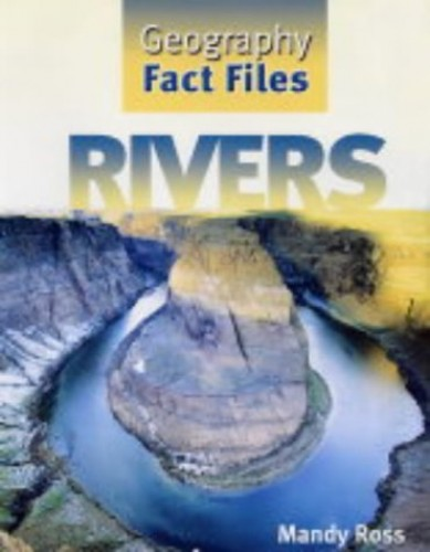 Geography Fact Files: Rivers By Mandy Ross