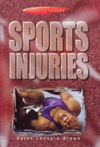 Health Issues: Sports Injuries By Sarah Lennard-Brown