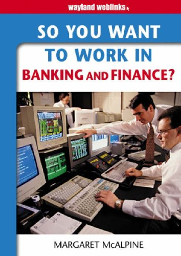 So You Want to Work: in Banking and Finance? By Margaret McAlpine