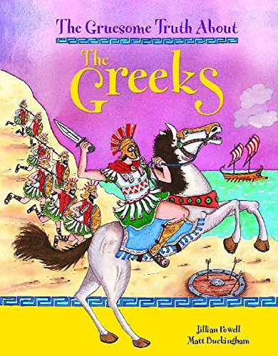 The Gruesome Truth About: The Greeks By Jillian Powell