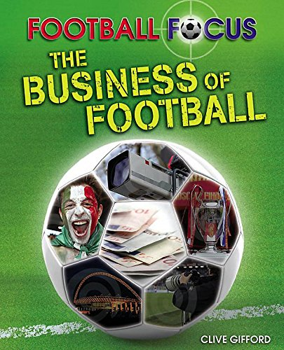 Football Focus: The Business of Football By Clive Gifford