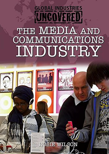 Global Industries Uncovered: The Media and Communications Industry By Rosie Wilson