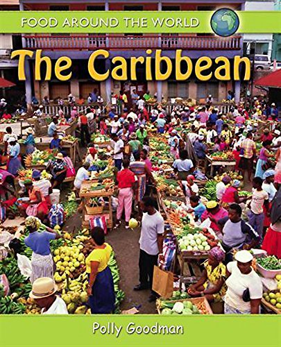 Food Around the World: The Caribbean By Polly Goodman
