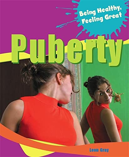 Puberty (Being Healthy, Feeling Great) By Leon Gray