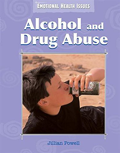 Emotional Health Issues: Alcohol and Drug Abuse By Jillian Powell