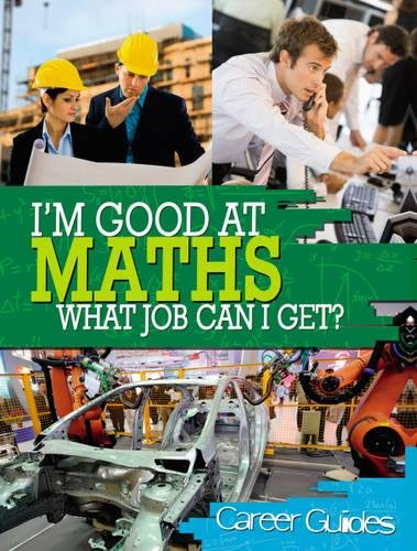 I'm Good At Maths, What Job Can I Get? By Richard Spilsbury