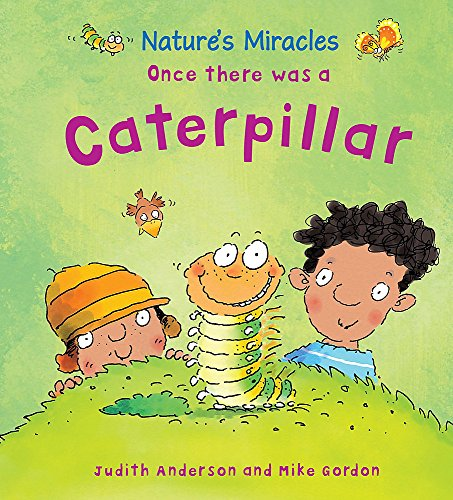 Nature's Miracles: Once there was a Caterpillar By Judith Henegan