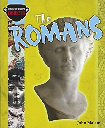 History from Objects: The Romans By John Malam