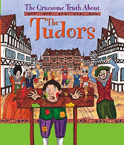 The Gruesome Truth About: The Tudors By Matt Buckingham
