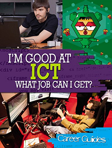 I'm Good At ICT, What Job Can I Get? By Richard Spilsbury
