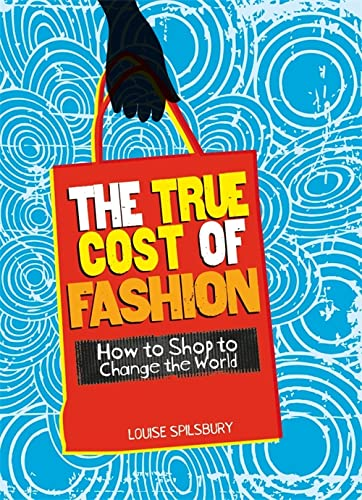 Consumer Nation: The True Cost of Fashion By Louise Spilsbury