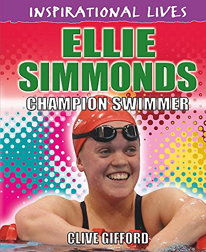 Inspirational Lives: Ellie Simmonds By Clive Gifford