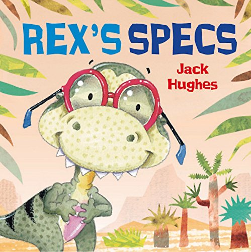 Dinosaur Friends: Rex's Specs By Jack Hughes