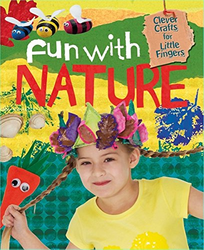 Clever Crafts for Little Fingers: Fun With Nature By Annalees Lim