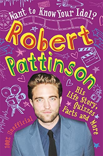 Want to Know Your Idol?: Robert Pattinson By Kay Barnham
