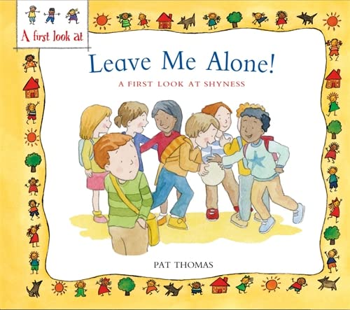 A First Look At: Overcoming Shyness: Leave Me Alone! By Pat Thomas