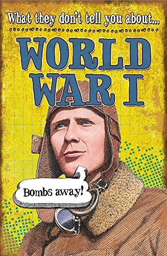 What They Don't Tell You About: World War I By Robert Fowke