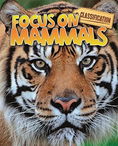 Classification: Focus on: Mammals By Stephen Savage