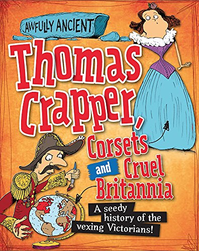 Awfully Ancient: Thomas Crapper, Corsets and Cruel Britannia By Peter Hepplewhite