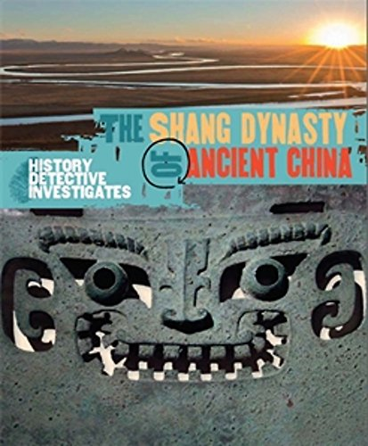 The History Detective Investigates: The Shang Dynasty of Ancient China By Geoff Barker