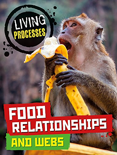 Living Processes: Food Relationships and Webs By Carol Ballard