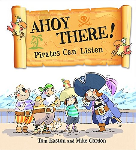 Pirates to the Rescue: Ahoy There! Pirates Can Listen By Tom Easton