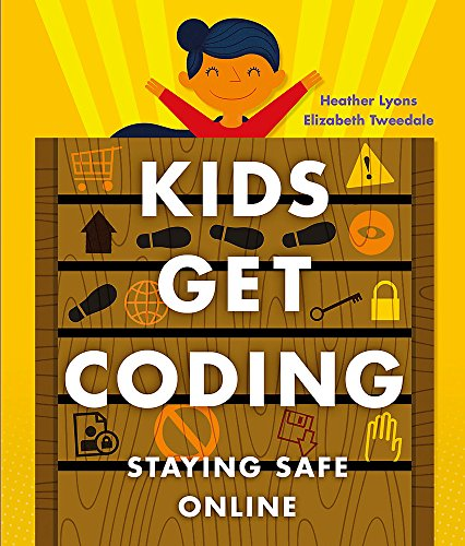 Kids Get Coding: Staying Safe Online By Heather Lyons
