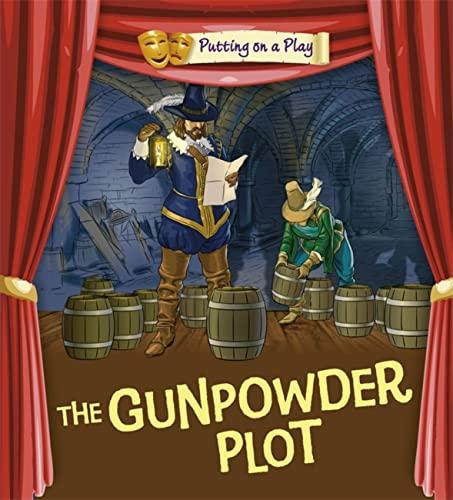 Putting on a Play: Gunpowder Plot By Tom Bradman