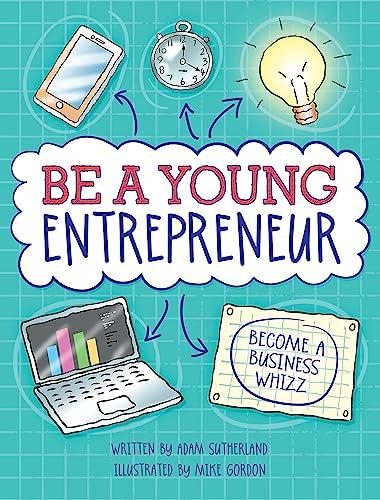 Be A Young Entrepreneur von Adam Sutherland