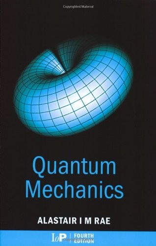 Quantum Mechanics, Fourth Edition By Alastair I. M. Rae (University of Birmingham, UK)