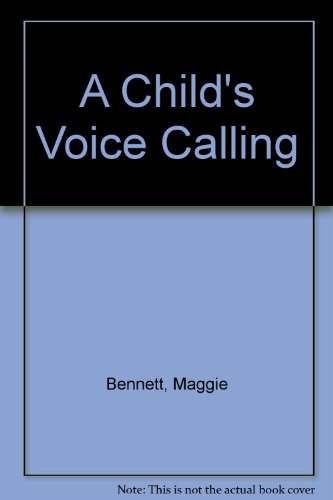 A Child's Voice Calling By Maggie Bennett