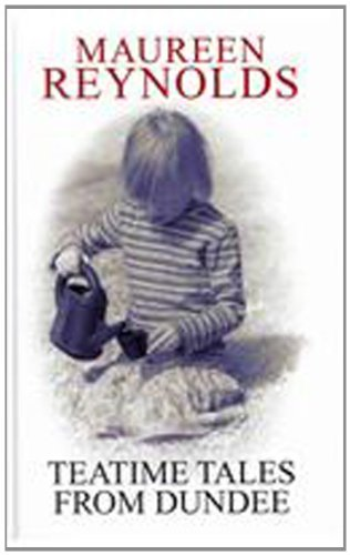 Teatime Tales From Dundee By Maureen Reynolds