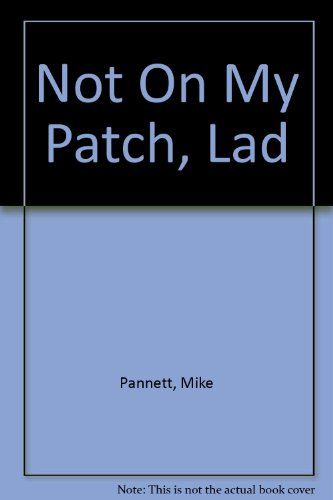 Not On My Patch, Lad By Mike Pannett