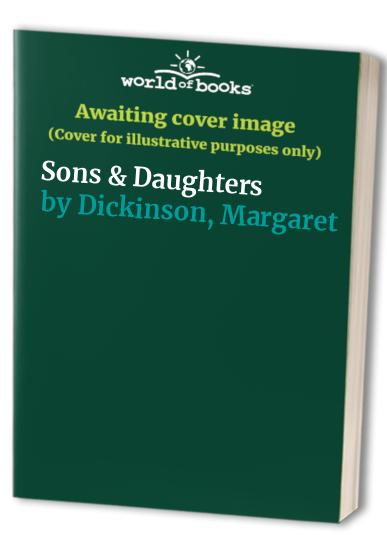 Sons & Daughters By Margaret Dickinson