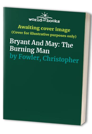 Bryant And May: The Burning Man By Christopher Fowler