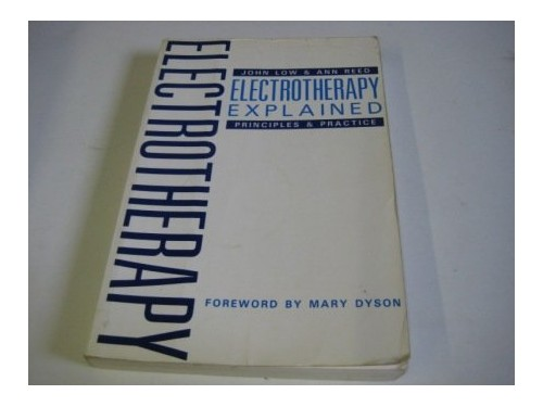 Electrotherapy Explained: Principles and Practice by John Low