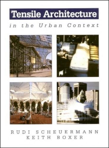 Tensile Architecture in the Urban Context By Rudi Scheuermann