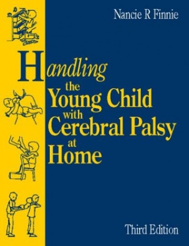 Handling the Young Child with Cerebral Palsy at Home By Nancie Ruth Finnie
