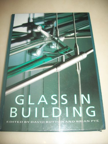 Glass in Building: A Guide to Modern Architectural Glass Performance by David Button