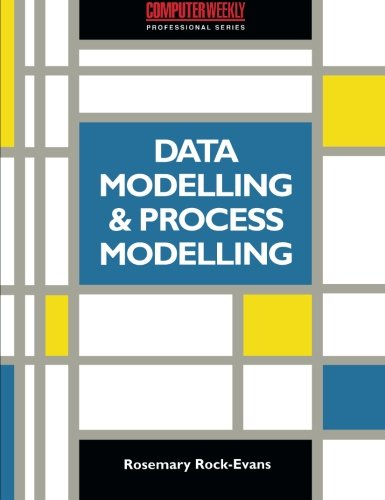 Data Modelling and Process Modelling: Using the Most Popular Methods (Computer Weekly Professional)