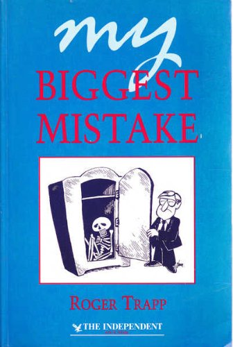 My Biggest Mistake By Edited by Roger Trapp