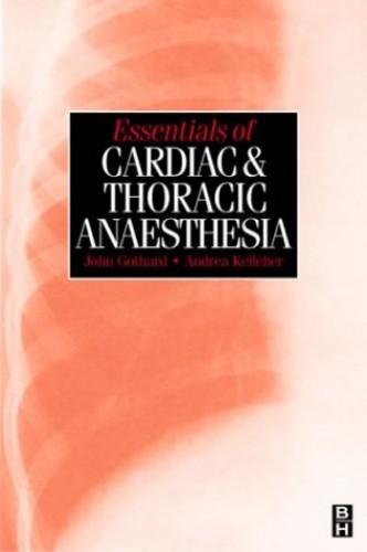 Essentials of Cardiac and Thoracic Anaesthesia By J.W.W. Gothard