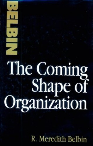 The Coming Shape of Organization By R. Meredith Belbin