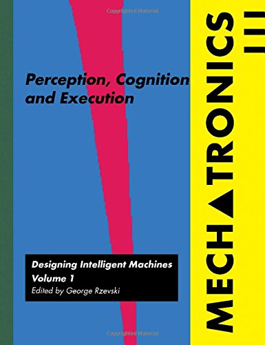 Mechatronics: Perception, Cognition and Execution by G. Rzevski