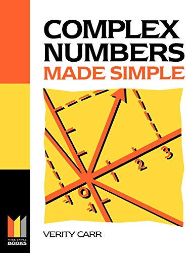 Complex Numbers Made Simple By Verity Carr (Brooklands College, Weybridge, Surrey)