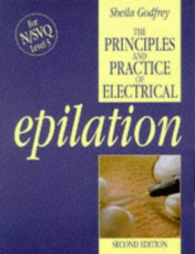 Principles and Practice of Electrical Epilation by Sheila Godfrey