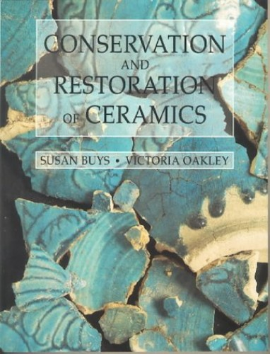 Conservation and Restoration of Ceramics (Conservation & Museology) By Susan Buys